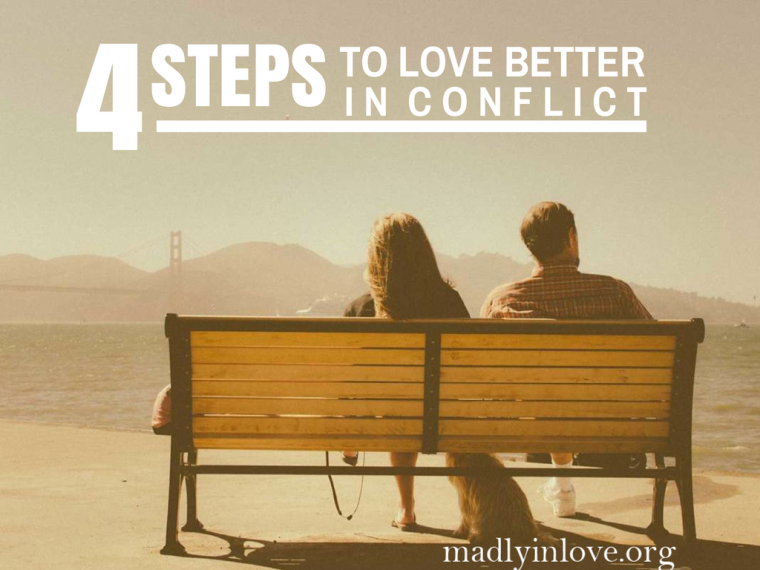 4 Steps to Love Better while in conflict. Must print for later! http://madlyinlove.org/4-steps-love-better-conflict/