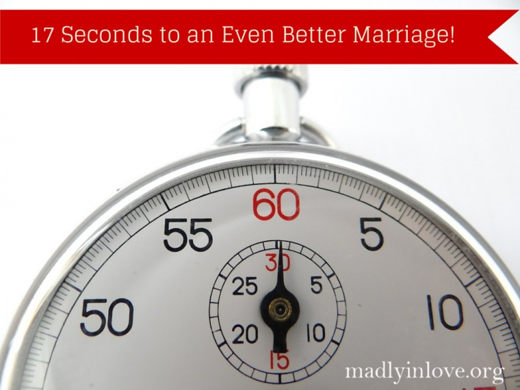 17 Seconds to an Even Better Marriage