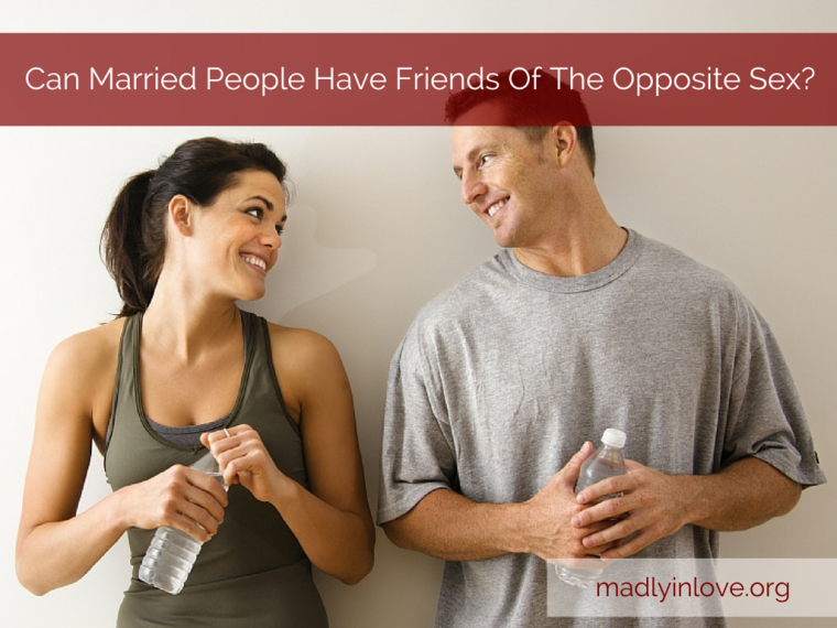 Can Married People Have Friends of the Oppostie Sex?